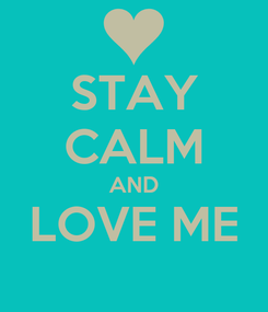 Poster: STAY CALM AND LOVE ME