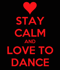 Poster: STAY CALM AND LOVE TO DANCE