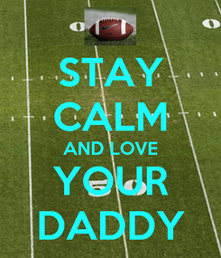 Poster: STAY CALM AND LOVE YOUR DADDY