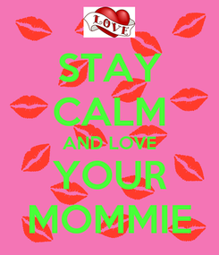 Poster: STAY CALM AND LOVE YOUR MOMMIE