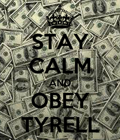 Poster: STAY CALM AND OBEY TYRELL