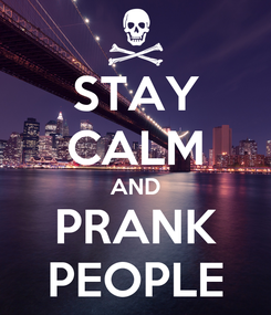 Poster: STAY CALM AND PRANK PEOPLE