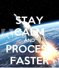 Poster: STAY CALM AND PROCESS FASTER