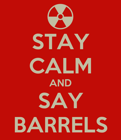 Poster: STAY CALM AND SAY BARRELS