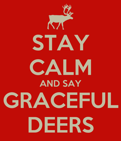 Poster: STAY CALM AND SAY GRACEFUL DEERS
