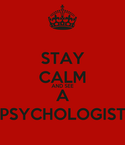 Poster: STAY CALM AND SEE A PSYCHOLOGIST