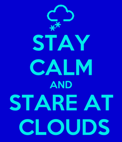 Poster: STAY CALM AND STARE AT  CLOUDS