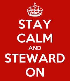 Poster: STAY CALM AND STEWARD ON
