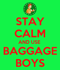 Poster: STAY CALM AND USE  BAGGAGE BOYS