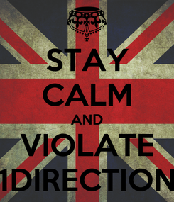 Poster: STAY CALM AND VIOLATE 1DIRECTION