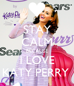 Poster: STAY CALM BECAUSE I LOVE KATY PERRY