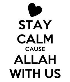 Poster: STAY CALM CAUSE ALLAH WITH US