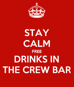 Poster: STAY CALM FREE DRINKS IN THE CREW BAR