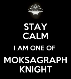 Poster: STAY CALM I AM ONE OF  MOKSAGRAPH KNIGHT