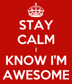Poster: STAY CALM I KNOW I'M AWESOME
