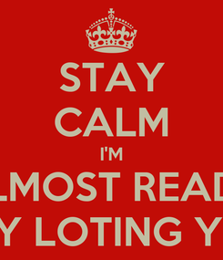 Poster: STAY CALM I'M ALMOST READY FOY LOTING YOU