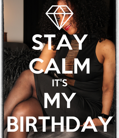 Poster: STAY CALM IT'S MY BIRTHDAY