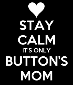 Poster: STAY CALM IT'S ONLY BUTTON'S MOM