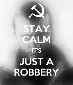 Poster: STAY CALM IT'S JUST A ROBBERY