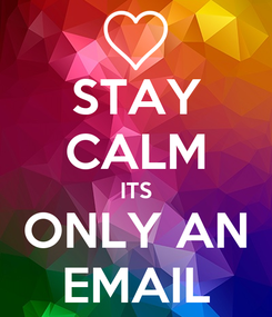Poster: STAY CALM ITS ONLY AN EMAIL