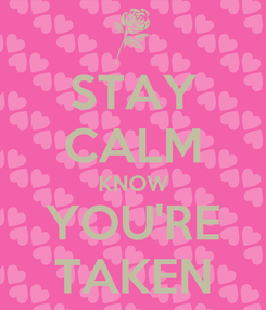 Poster: STAY CALM KNOW YOU'RE TAKEN