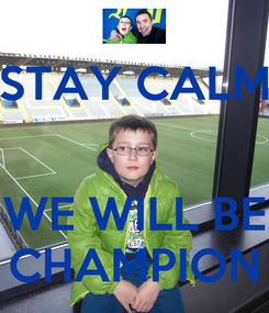 Poster: STAY CALM   WE WILL BE CHAMPION