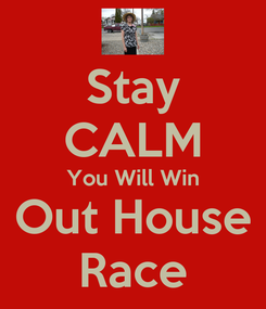 Poster: Stay CALM You Will Win Out House Race