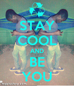 Poster: STAY COOL AND BE YOU