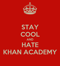 Poster: STAY COOL AND HATE KHAN ACADEMY