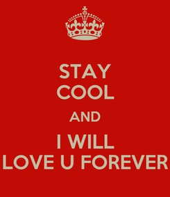 Poster: STAY COOL AND I WILL LOVE U FOREVER