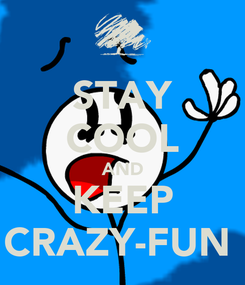 Poster: STAY COOL AND KEEP CRAZY-FUN