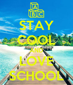 Poster: STAY COOL AND LOVE SCHOOL