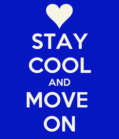 Poster: STAY COOL AND MOVE  ON