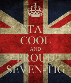 Poster: STAY COOL AND PROUD SEVEN-TIG