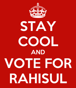 Poster: STAY COOL AND VOTE FOR RAHISUL