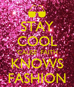 Poster: STAY COOL 'CAUSE  FAITH KNOWS FASHION
