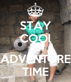 Poster: STAY COOl IT'S ADVENTURE TIME