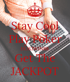 Poster: Stay Cool Play Poker HOKIWIN88 Get The JACKPOT