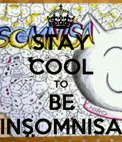 Poster: STAY COOL TO BE INSOMNISA