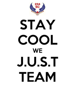 Poster: STAY COOL WE J.U.S.T TEAM