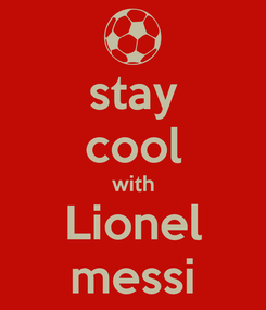 Poster: stay cool with Lionel messi