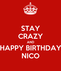 Poster: STAY CRAZY AND HAPPY BIRTHDAY NICO