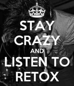 Poster: STAY CRAZY AND LISTEN TO RETOX