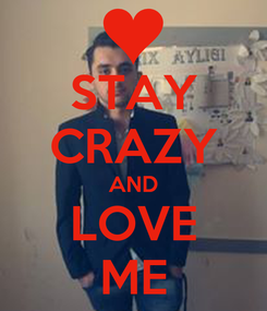 Poster: STAY CRAZY AND LOVE ME