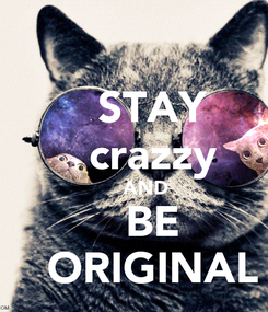 Poster:    STAY    crazzy     AND    BE    ORIGINAL