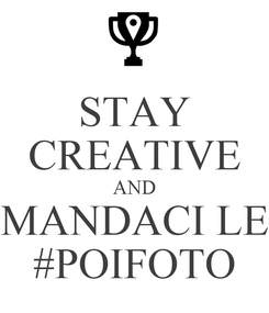 Poster: STAY CREATIVE AND MANDACI LE #POIFOTO