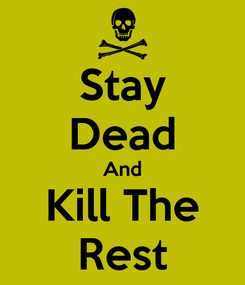 Poster: Stay Dead And Kill The Rest