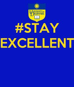 Poster: #STAY EXCELLENT