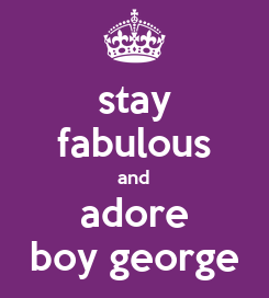 Poster: stay fabulous and adore boy george
