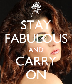 Poster: STAY FABULOUS AND CARRY ON